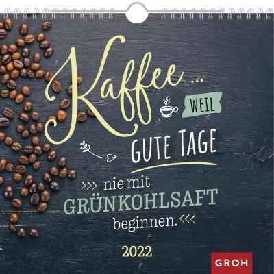 Kaffee... weil gute Tage 2022 - Wandkalender
