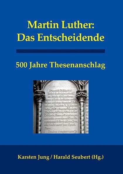 Martin Luther: Das Entscheidende