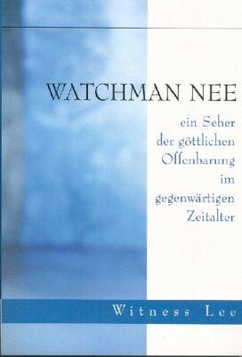 Watchman Nee - ein Seher der göttlichen Offenbarung im gegenwärtigen Zeitalter