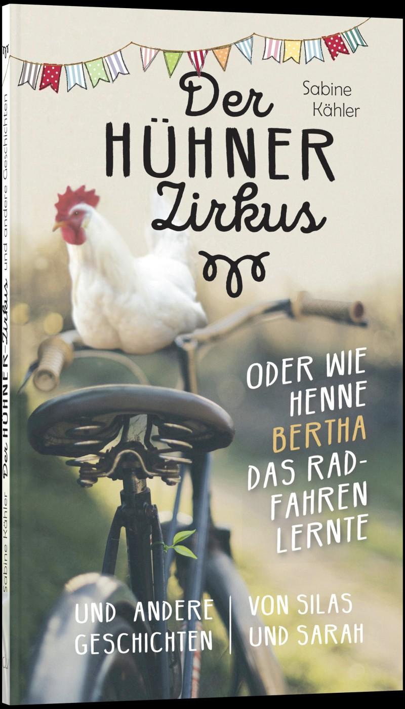 Der Hühnerzirkus oder Wie Henne Bertha das Radfahren lernte