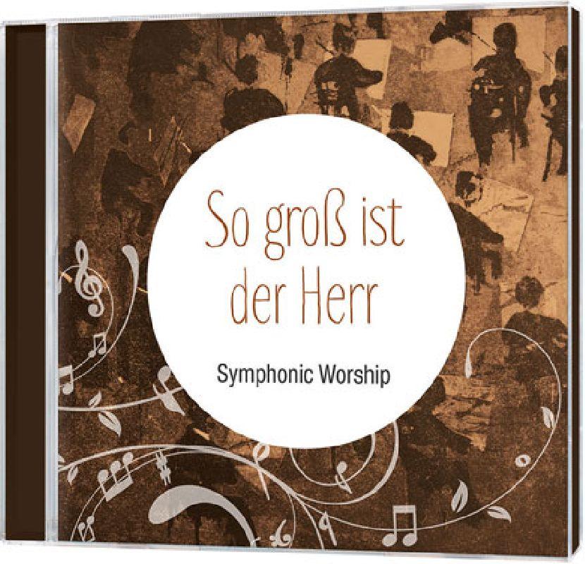 So groß ist der Herr: Symphonic Worship