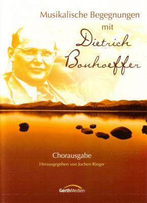 Musikalische Begegnung mit Dietrich Bonhoeffer - Chorausgabe