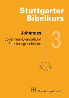 Stuttgarter Bibelkurs NT - Heft 3: Johannes