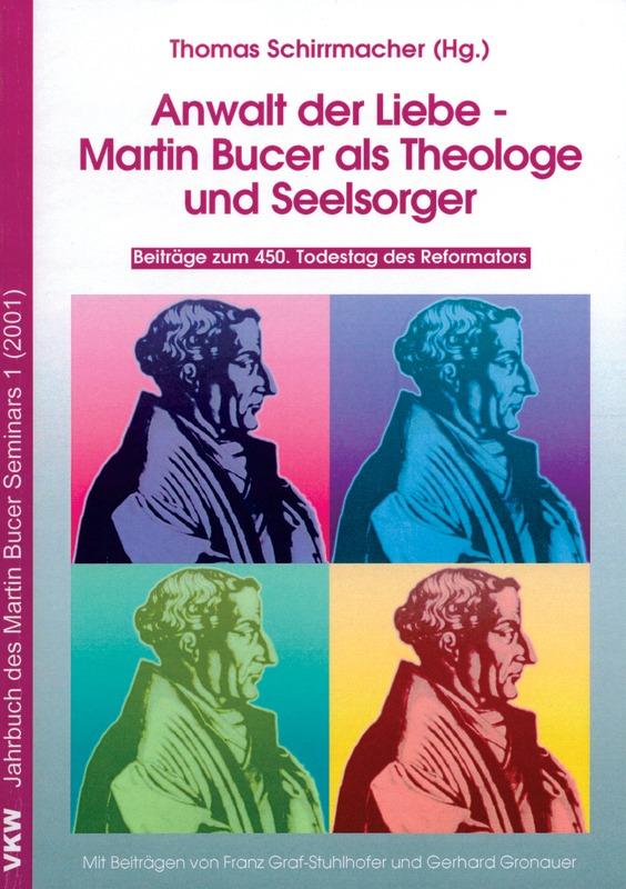 Anwalt der Liebe - Martin Bucer als Theologe und Seelsorger