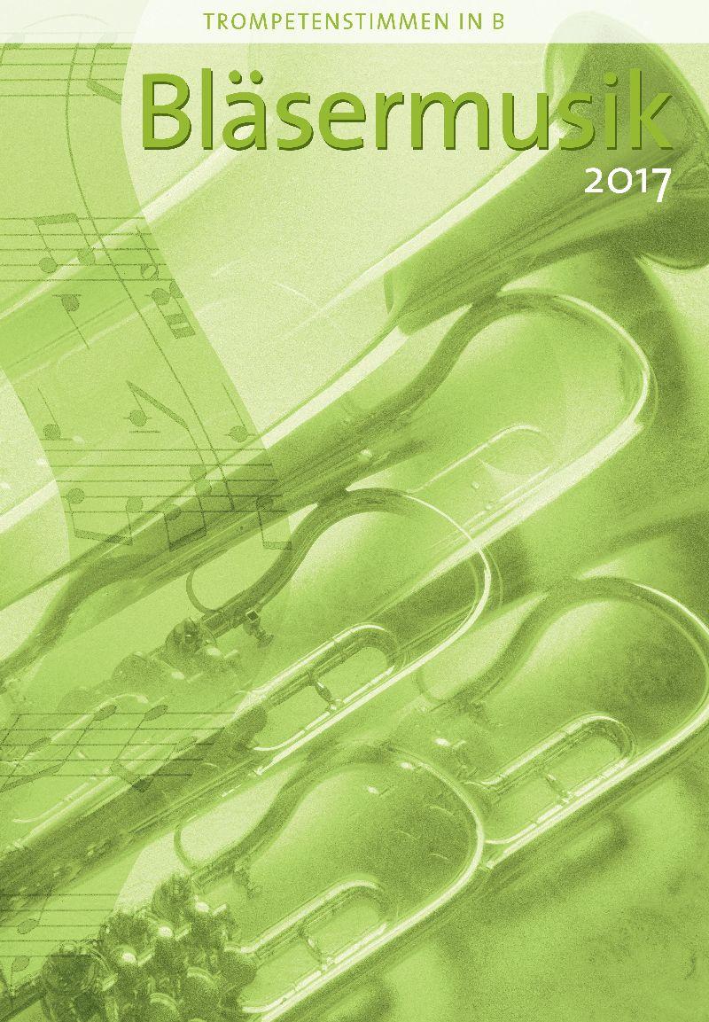 Bläsermusik 2017 - Trompetenstimme in B